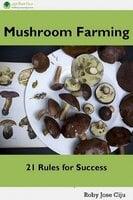 Mushroom Farming: 21 Rules for Success - Roby Jose Ciju