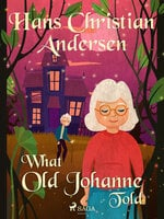 What Old Johanne Told - Hans Christian Andersen