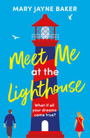 Meet Me at the Lighthouse: a laugh-out-loud romantic comedy - Mary Jayne Baker