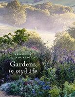 Gardens in My Life - Arabella Lennox-Boyd