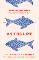 On the Line: Notes from a Factory - Joseph Ponthus