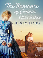 The Romance of Certain Old Clothes - Henry James