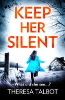 Keep Her Silent - A totally gripping thriller with a twist you won't see coming - Theresa Talbot