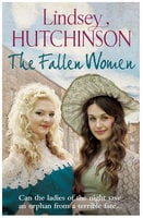 Fallen Women - From the author of the bestselling 'The Workhouse Children' - Lindsey Hutchinson