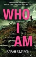 Who I Am: A dark psychological thriller with a stunning twist - Sarah Simpson