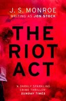 The Riot Act - A gripping London thriller from international bestseller J.S. Monroe - J.S. Monroe