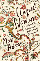 Unquiet Women - From the Dusk of the Roman Empire to the Dawn of the Enlightenment - Max Adams