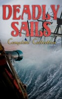 Deadly Sails - Complete Collection: History of Pirates, Trues Stories about the Most Notorious Pirates & Most Famous Pirate Novels - Arthur Conan Doyle, Charles Dickens, Jules Verne, Frederick Marryat, Edgar Allan Poe, Jack London, G.A. Henty, James Fenimore Cooper, L Frank Baum, Howard Pyle, Washington Irving, J.M. Barrie, Robert Louis Stevenson, Alexandre Dumas, F. Scott Fitzgerald, Charles Kingsley, Walter Scott, R.M. Ballantyne, William Hope Hodgson, Robert E. Howard, Charles Johnson, W.H.G. Kingston, Joseph Lewis French, Harry Collingwood, Max Pemberton, J. Allan Dunn, Charles Boardman Hawes, Harold MacGrath, William Clark Russell, Maturin Murray Ballou