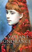 A Valiant Ignorance (Vol. 1-3): Victorian Romance - Mary Angela Dickens