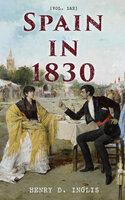 Spain in 1830 (Vol. 1&2): Travel Narrative of an Adventurous Journey - Henry D. Inglis