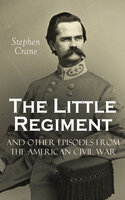 The Little Regiment and Other Episodes from the American Civil War - Stephen Crane
