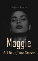 Maggie - A Girl of the Streets: Tale of New York - Stephen Crane