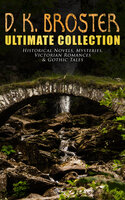D. K. Broster - Ultimate Collection: Historical Novels, Mysteries, Victorian Romances & Gothic Tales - D. K. Broster