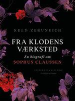 Fra klodens værksted. En biografi om Sophus Claussen - Keld Zeruneith