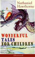 Nathaniel Hawthorne's Wonderful Tales for Children (Illustrated) - Nathaniel Hawthorne