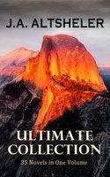 J.A. ALTSHELER Ultimate Collection: 35 Novels in One Volume - Joseph Alexander Altsheler