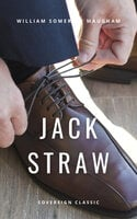 Jack Straw: A Farce in Three Acts - William Somerset Maugham
