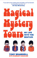 Magical Mystery Tours: My Life with the Beatles - Tony Bramwell