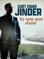 Se inte mot slutet - Curt Einar Jinder