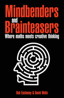 Mindbenders and Brainteasers: 100 Maddening Mindbenders and Curious Conundrums - Rob Eastaway