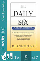 The Daily 6: 6 Simple Steps to find the Perfect Balance Between Success and Significance - John Chappelear