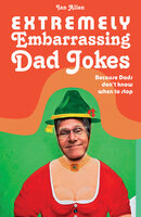 Extremely Embarrassing Dad Jokes: Because Dads don't know when to stop - Ian Allen