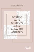Intruso entre Intrusos, Eutro: Arnaldo Antunes - Glauber Mizumoto