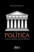 Política: Da Pólis à Predição do Estado Moderno - Política: Da Pólis à Predição do Estado Moderno