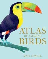Atlas of Amazing Birds - Matt Sewell
