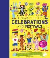 A Year Full of Celebrations and Festivals: Over 90 fun and fabulous festivals from around the world! - Claire Grace