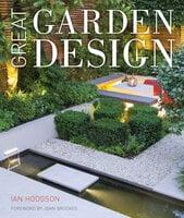 Great Garden Design: Contemporary Inspiration for Outdoor Spaces - Ian Hodgson