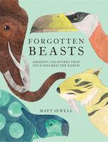 Forgotten Beasts - Matt Sewell