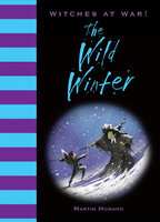 Witches at War!: The Wild Winter - Martin Howard