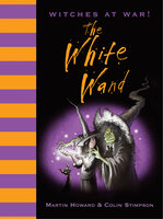 Witches at War! The White Wand - Martin Howard