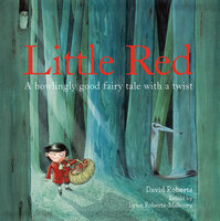 Little Red: A Howlingly Good Fairy Tale with a Twist - Lynn Roberts