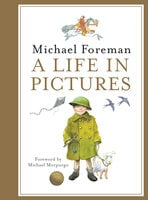 Michael Foreman: A Life in Pictures - Michael Foreman