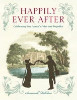 Happily Ever After: Celebrating Jane Austen's Pride and Prejudice - Susannah Fullerton