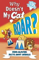 Why Doesn't My Cat Roar?: Mind-Blowing Facts About Animals - William Potter, Marc Powell