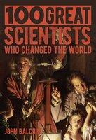 100 Great Scientists Who Changed the World - Jon Balchin