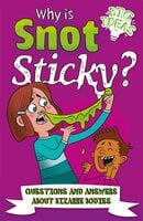 Why Is Snot Sticky?: Questions and Answers About Bizarre Bodies - William Potter, Helen Otway