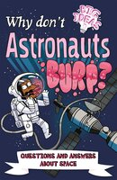 Why Don't Astronauts Burp?: Questions and Answers About Space - Anne Rooney, William Potter, Luke Seguin-Magee