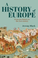 A History of Europe: From Pre-History to the 21st Century - Jeremy Black
