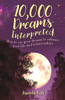 10,000 Dreams Interpreted: How to Use Your Dreams to Enhance Your Life and Relationships - Pamela Ball
