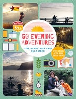 50 Evening Adventures: After School, After Work, Out of Doors - Meek Family