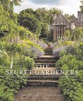 Secret Gardeners: Britain's Creatives Reveal Their Private Sanctuaries - Victoria Summerley