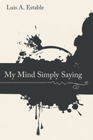 My Mind Simply Saying - Luis A. Estable