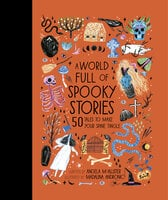 A World Full of Spooky Stories: 50 Tales to Make Your Spine Tingle - Angela McAllister