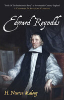 """Edward Reynolds: """"Pride Of The Presbyterian Party"""" in Seventeenth-Century England: A Calvinist In Anglican Clothing - H. Newton Malony"""