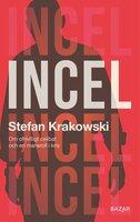 Incel : Om ofrivilligt celibat och en mansroll i kris - Stefan Krakowski