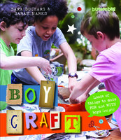 Boycraft: Loads of Things to Make For and With Boys (and Girls) - Buttonbag, Sarah Marks, Sara Duchars